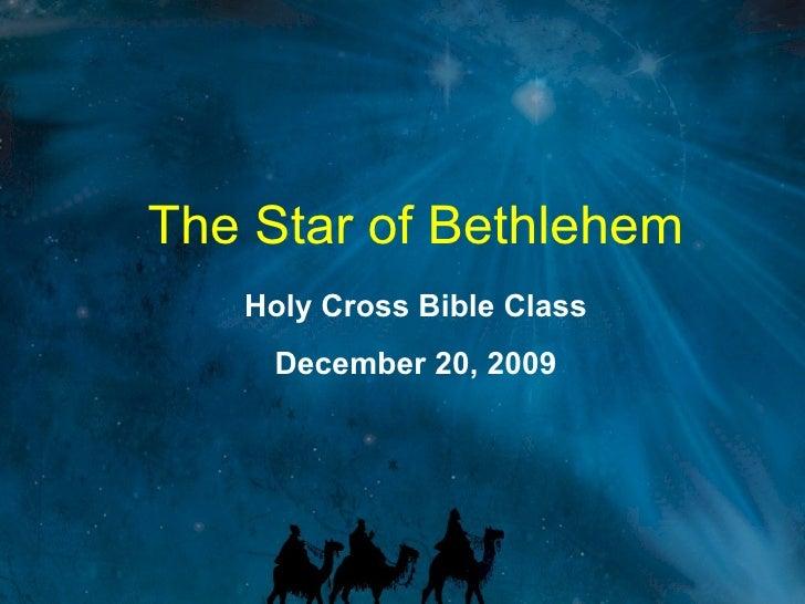 The Star of Bethlehem Holy Cross Bible Class December 20, 2009