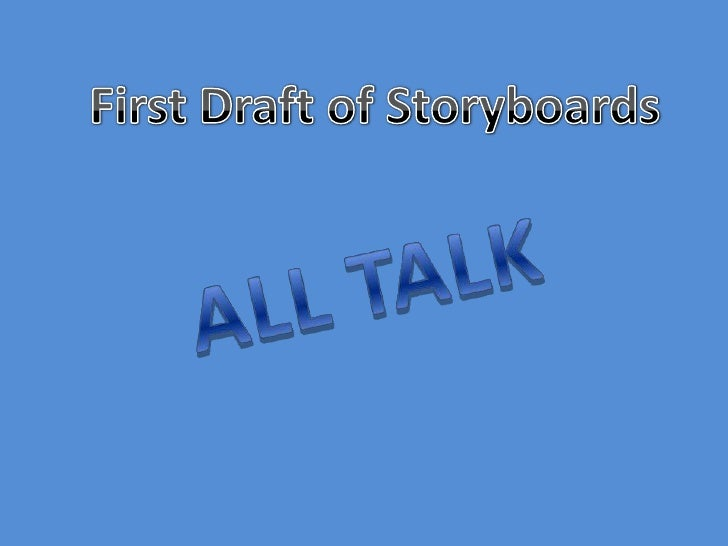 First Draft of Storyboards<br />ALL TALK<br />