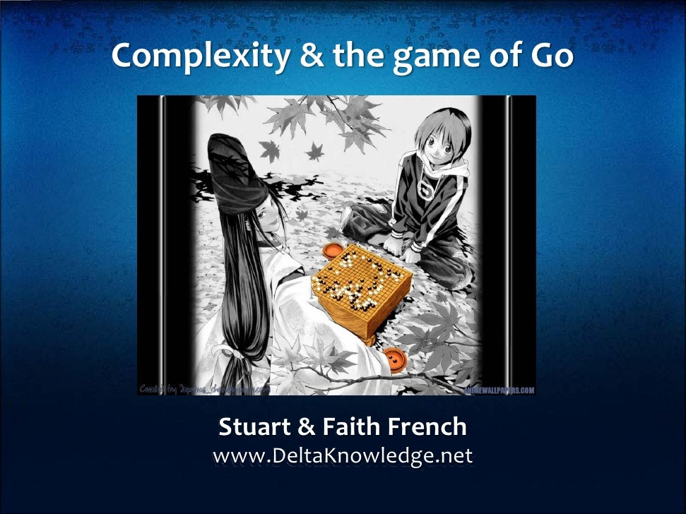 Complexity & the game of Go           Stuart & Faith French      www.DeltaKnowledge.net