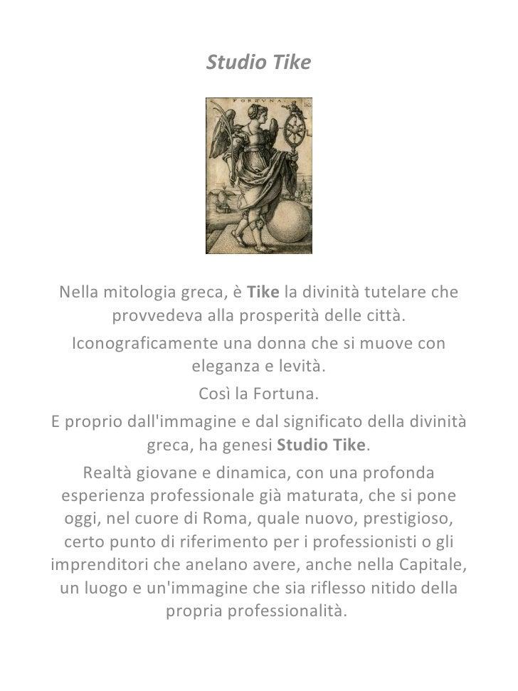 Studio Tike   Nella mitologia greca, è  Tike  la divinità tutelare che provvedeva alla prosperità delle città. Iconograf...