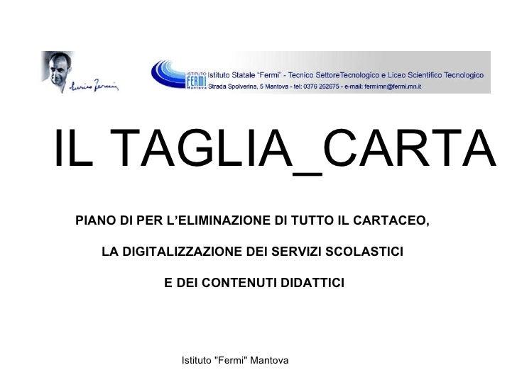 IL TAGLIA_CARTA PIANO DI PER L'ELIMINAZIONE DI TUTTO IL CARTACEO,  LA DIGITALIZZAZIONE DEI SERVIZI SCOLASTICI  E DEI CONTE...