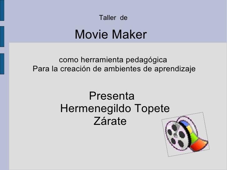 Taller  de  Movie Maker  como herramienta pedagógica  Para la creación de ambientes de aprendizaje Presenta  Hermenegildo ...