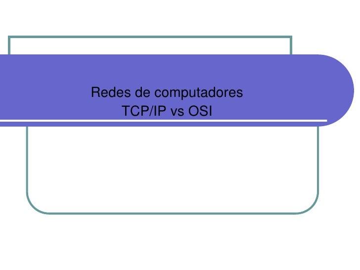 Redes de computadores<br />TCP/IP vs OSI<br />