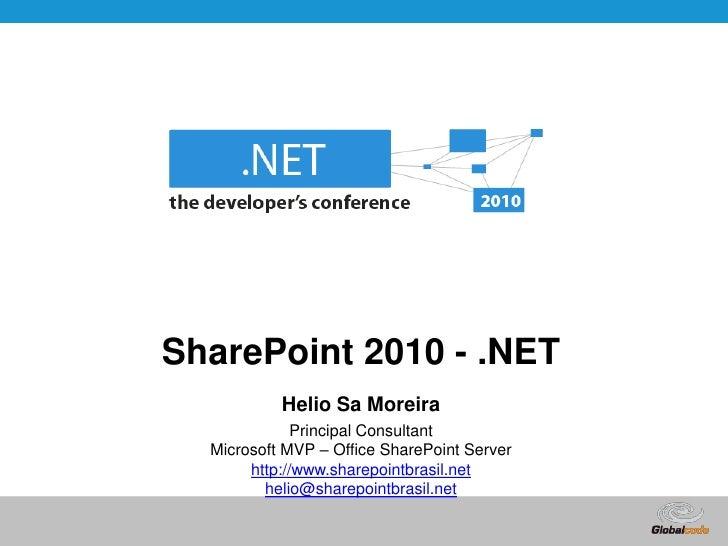 SharePoint 2010 - .NET<br />Helio Sa Moreira<br />Principal ConsultantMicrosoft MVP – Office SharePoint Server<br />http:/...