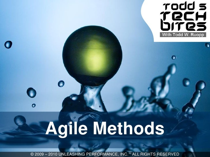 Agile Methods © 2009 – 2010 UNLEASHING PERFORMANCE, INC.™ ALL RIGHTS RESERVED