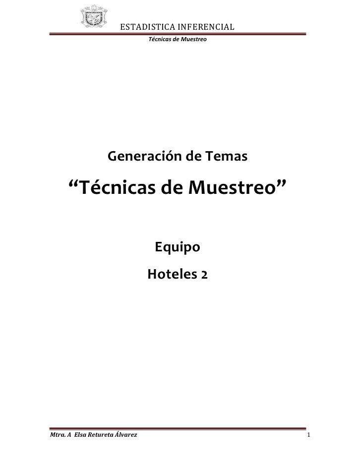 """Generación de Temas""""Técnicas de Muestreo""""EquipoHoteles 2<br />Técnicas de Muestreo<br />En estadística un muestreo es la t..."""