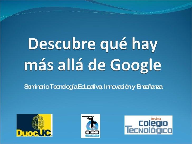 <ul><li>Seminario Tecnología Educativa, Innovación y Enseñanza </li></ul>