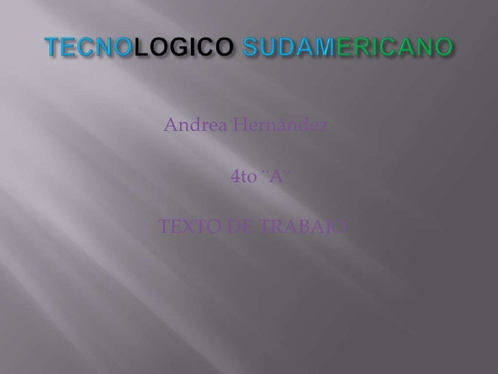 TECNOLOGICO SUDAMERICANO<br />Andrea Hernández<br />                                       4to ¨A¨<br />                  ...