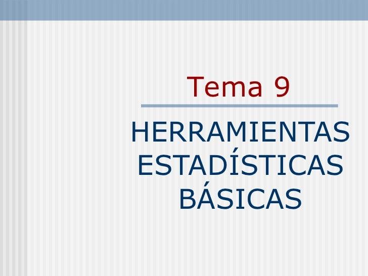 HERRAMIENTAS ESTADÍSTICAS BÁSICAS Tema 9