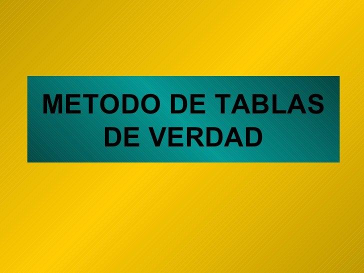 METODO DE TABLAS DE VERDAD