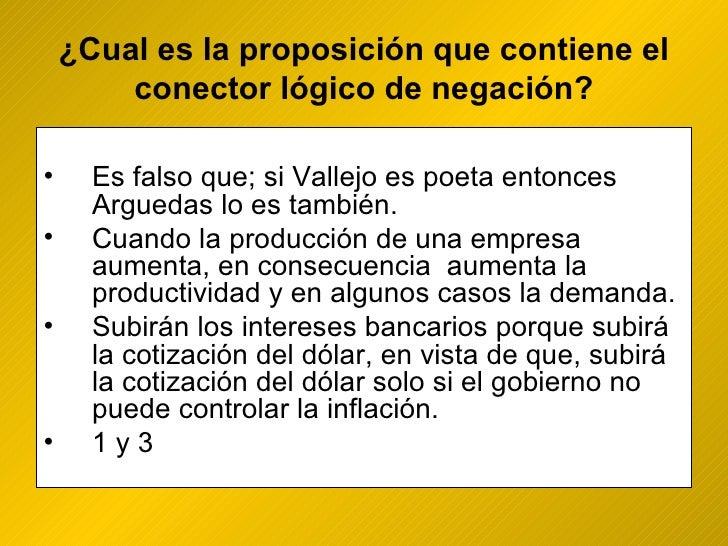 ¿ Cual es la proposición que contiene el conector lógico de negación? <ul><li>Es falso que; si Vallejo es poeta entonces A...