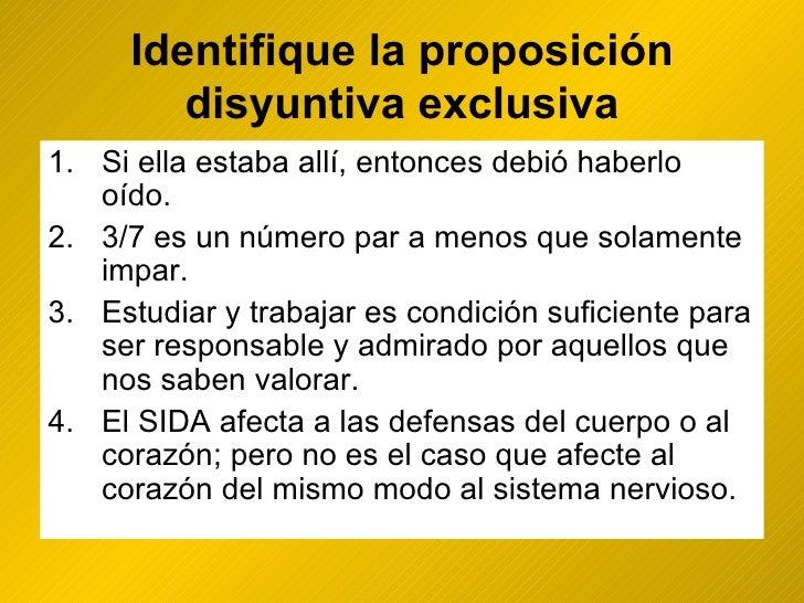 Identifique la proposición disyuntiva exclusiva <ul><li>Si ella estaba allí, entonces debió haberlo oído. </li></ul><ul><l...