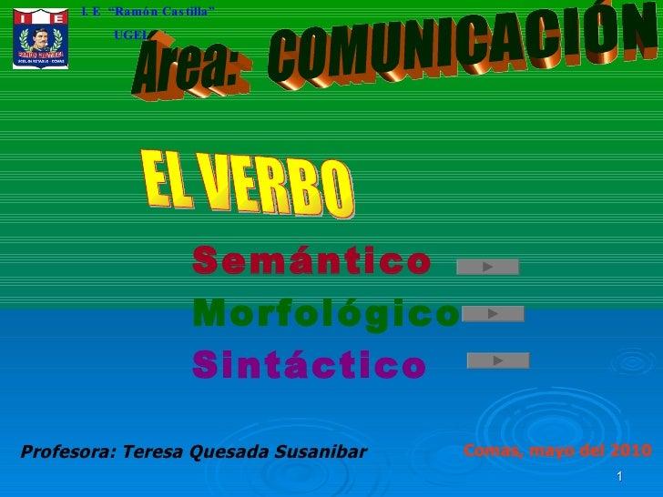 """I. E  """"Ramón Castilla"""" UGEL 04 Profesora: Teresa Quesada Susanibar Comas, mayo del 2010 Área:  COMUNICACIÓN Sintáctico Sem..."""