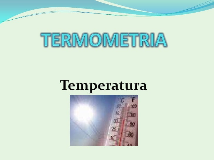 TERMOMETRIA<br />Temperatura<br />