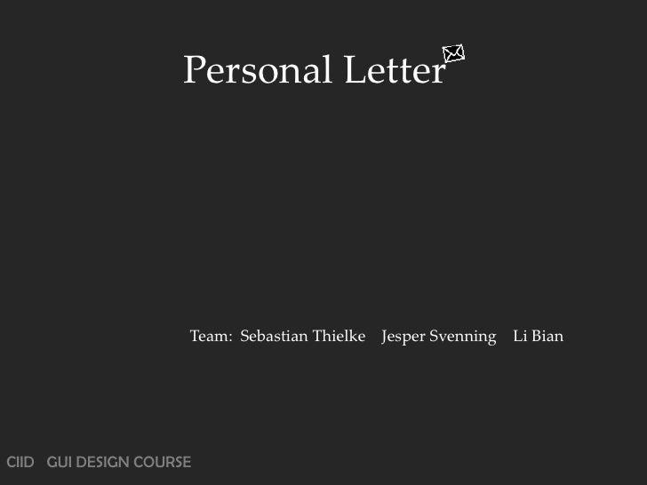 Personal Letter                          Team: Sebastian Thielke   Jesper Svenning   Li Bian     CIID GUI DESIGN COURSE