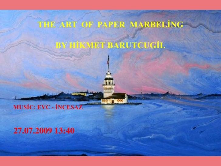 THE  ART  OF  PAPER  MARBELİNG<br />BY HİKMET BARUTCUGİL<br />       MUSİC: EVC - İNCESAZ<br />27.07.2009 22:58<br />