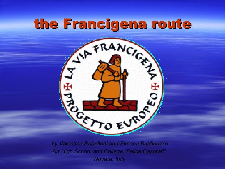 "the Francigena route by Valentina Rabellotti and Simona Baldinazzo Art High School and College ""Felice Casorati""  Novara, ..."
