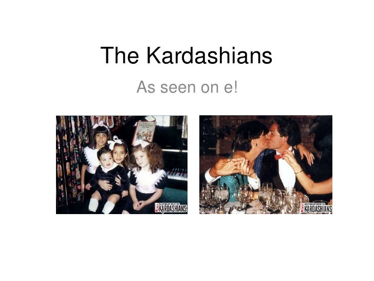 The Kardashians<br />As seen on e! <br />