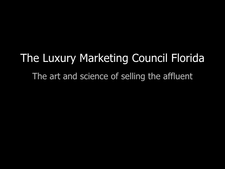 The Luxury Marketing Council Florida The art and science of selling the affluent