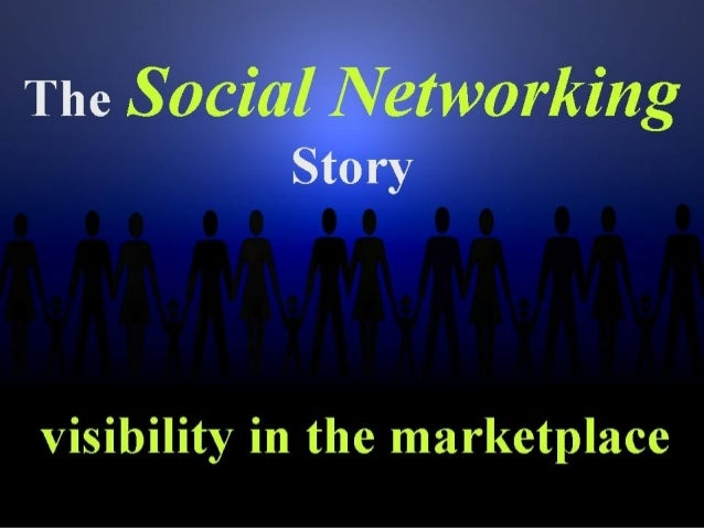 The   Social Networking           Storyvisibility in the marketplace