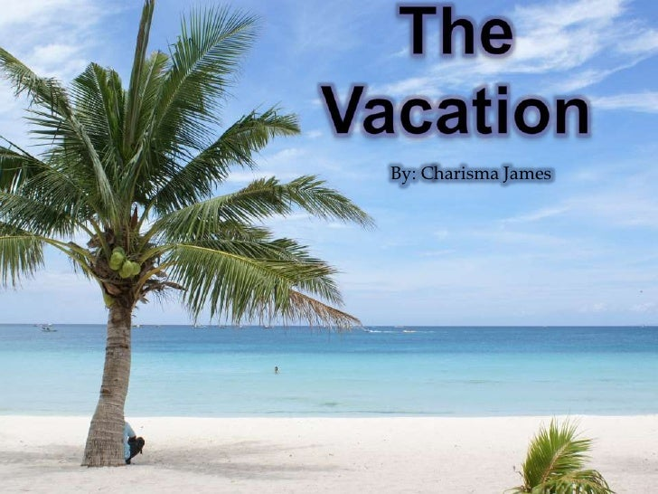 The Vacation<br />By: Charisma James<br />