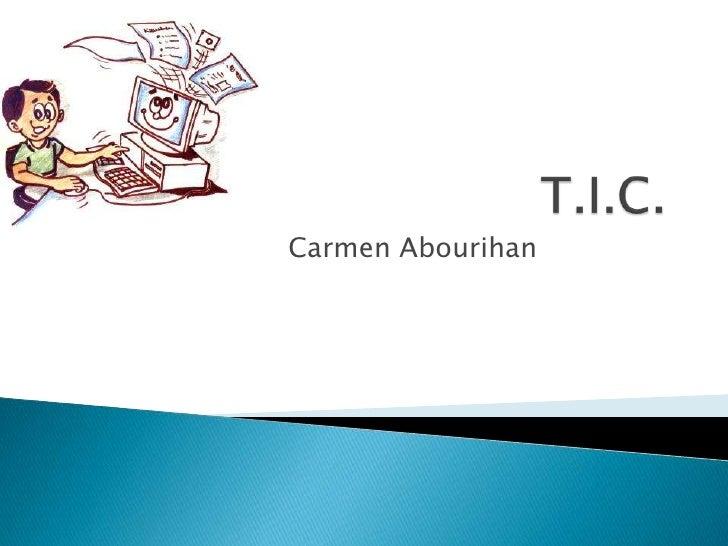 T.I.C.<br />Carmen Abourihan<br />
