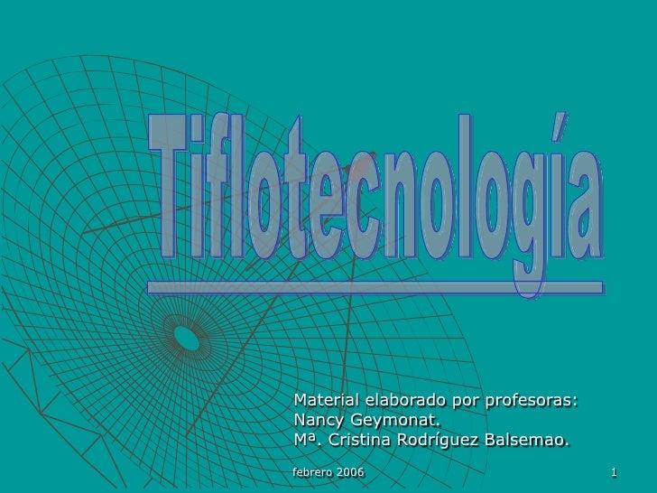 febrero 2006<br />1<br />Tiflotecnología<br />Material elaborado por profesoras:<br />Nancy Geymonat.<br />Mª. Cristina Ro...
