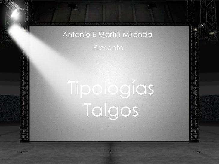 Antonio E Martín Miranda  Presenta Tipologías Talgos