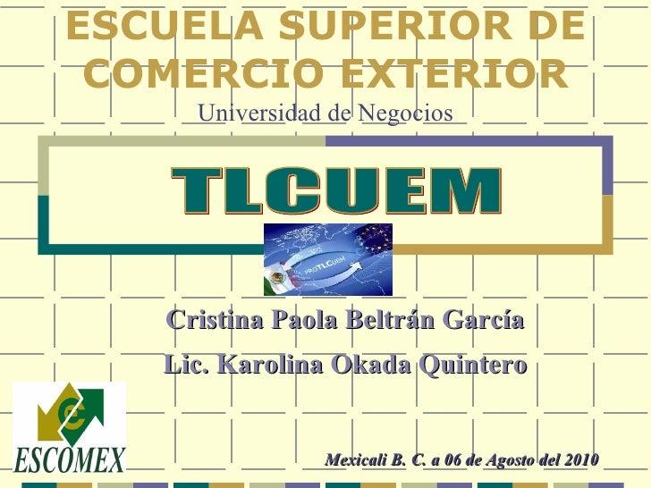 ESCUELA SUPERIOR DE COMERCIO EXTERIOR Universidad de Negocios Cristina Paola Beltrán García Lic. Karolina Okada Quintero M...