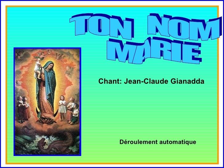 . . TON  NOM  MARIE Chant: Jean-Claude Gianadda Déroulement automatique
