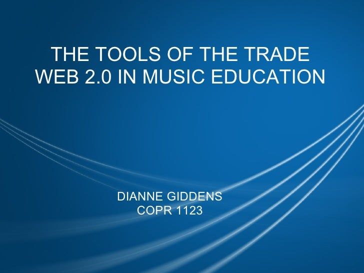 THE TOOLS OF THE TRADE WEB 2.0 IN MUSIC EDUCATION DIANNE GIDDENS COPR 1123