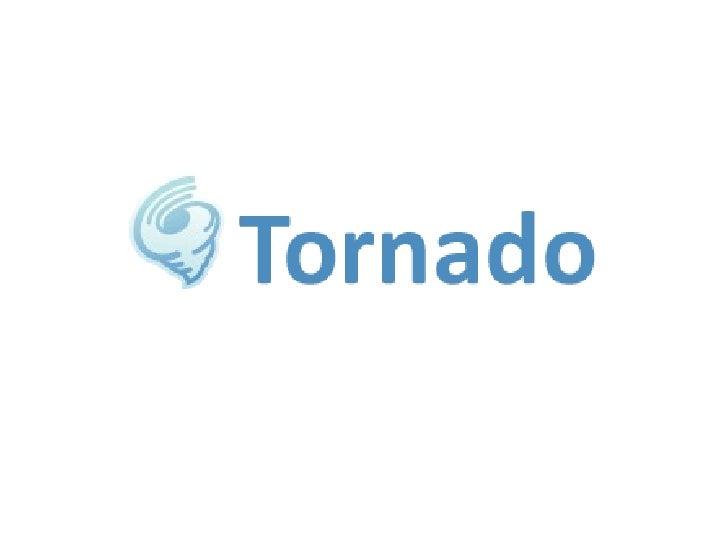 ●   Tornado, Friendfeed'in kullandığı non-blocking     (bkz:non blocking) ve ölçeklenebilir web     araçlarının adıdır.  ●...
