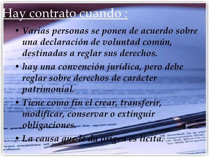 Hay contrato cuando : <ul><li>Varias personas se ponen de acuerdo sobre una declaración de voluntad común, destinadas a re...
