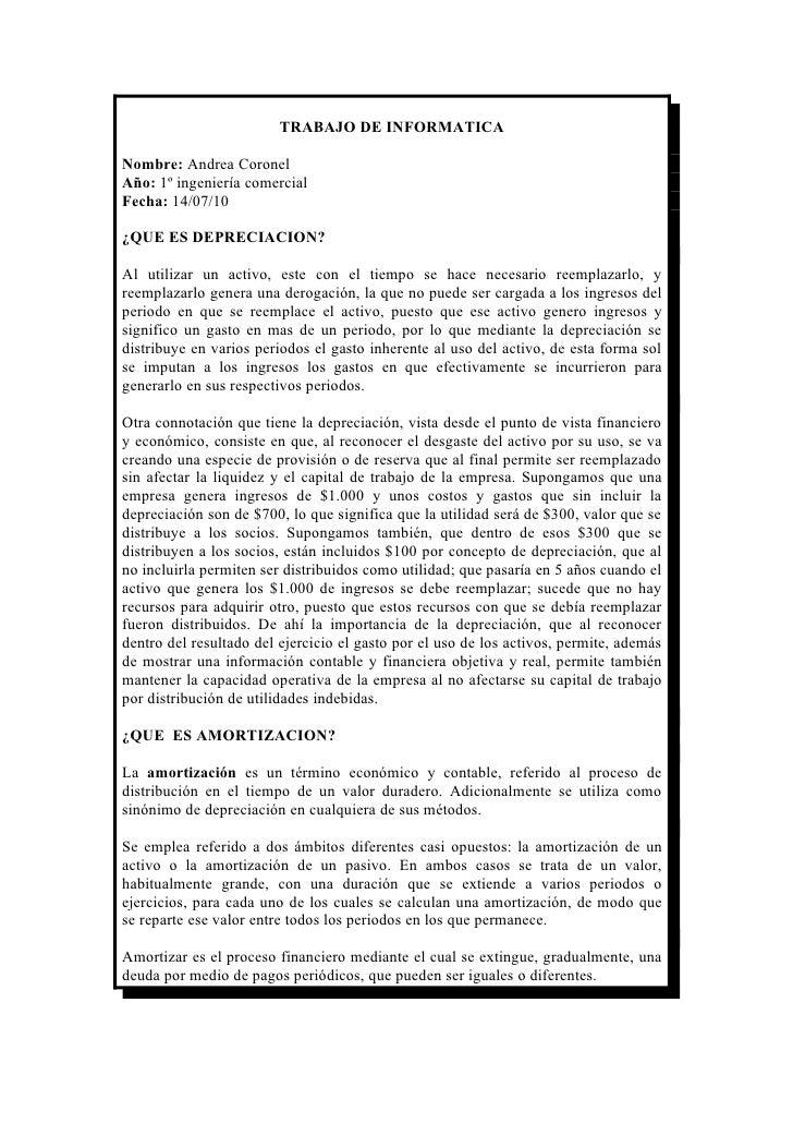 TRABAJO DE INFORMATICA  Nombre: Andrea Coronel Año: 1º ingeniería comercial Fecha: 14/07/10  ¿QUE ES DEPRECIACION?  Al uti...