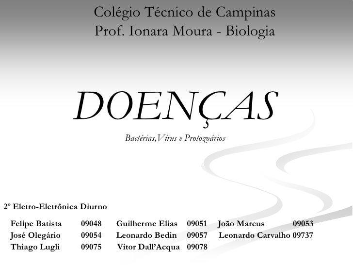 Colégio Técnico de CampinasProf. Ionara Moura - Biologia<br />DOENÇAS<br />Bactérias,Vírus e Protozoários<br />2º Eletro-E...