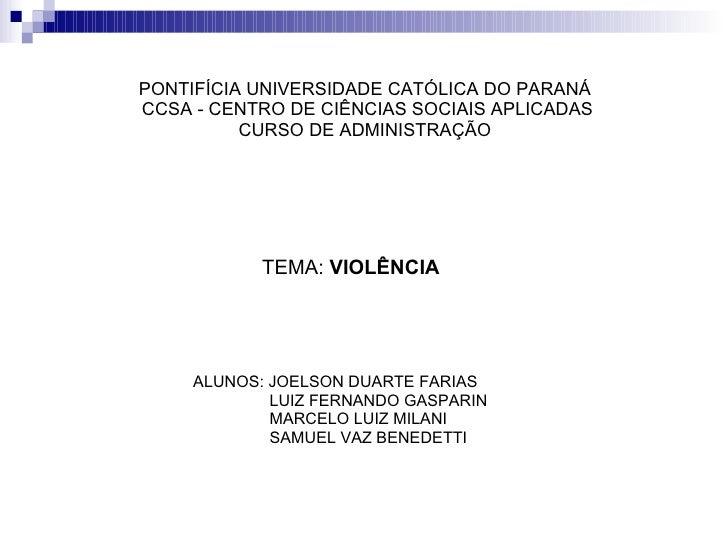 PONTIFÍCIA UNIVERSIDADE CATÓLICA DO PARANÁ  CCSA - CENTRO DE CIÊNCIAS SOCIAIS APLICADAS CURSO DE ADMINISTRAÇÃO <ul><li>ALU...