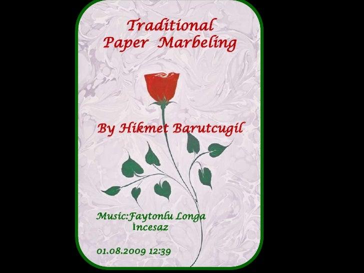 Traditional<br />PaperMarbeling<br />By Hikmet Barutcugil<br />Music:Faytonlu Longa<br />            İncesaz<br />30.07.20...