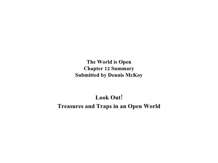 The World is Open Chapter 12 Summary Submitted by Dennis McKoy Look Out! Treasures and Traps in an Open World