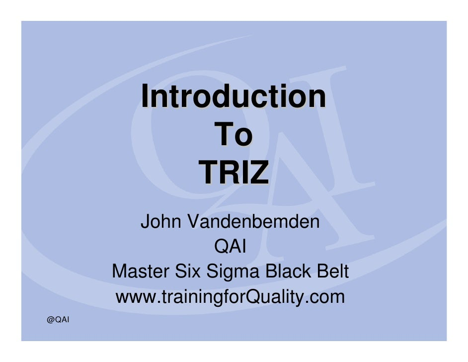 Introduction                To               TRIZ          John Vandenbemden                    QAI        Master Six Sigm...