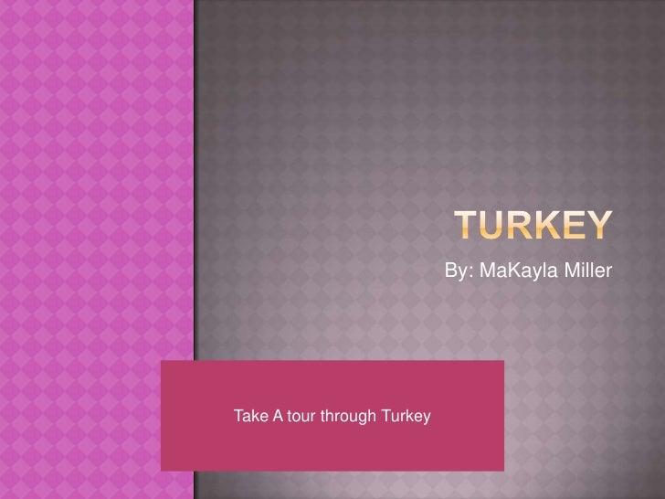By: MaKayla Miller     Take A tour through Turkey
