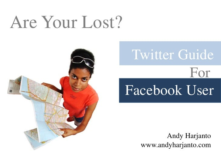 Are Your Lost?<br />Twitter Guide<br />For <br />Facebook User<br />Andy Harjanto<br />http://www.andyharjanto.com<br />