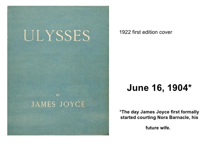 June 16, 1904* *The day James Joyce first formally started courting Nora Barnacle, his future wife.   1922 first edition c...
