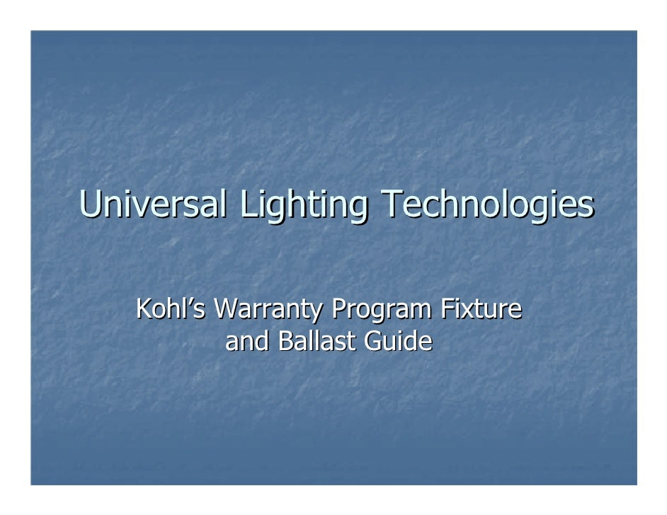 Universal Lighting Technologies     Kohl's Warranty Program Fixture           and Ballast Guide