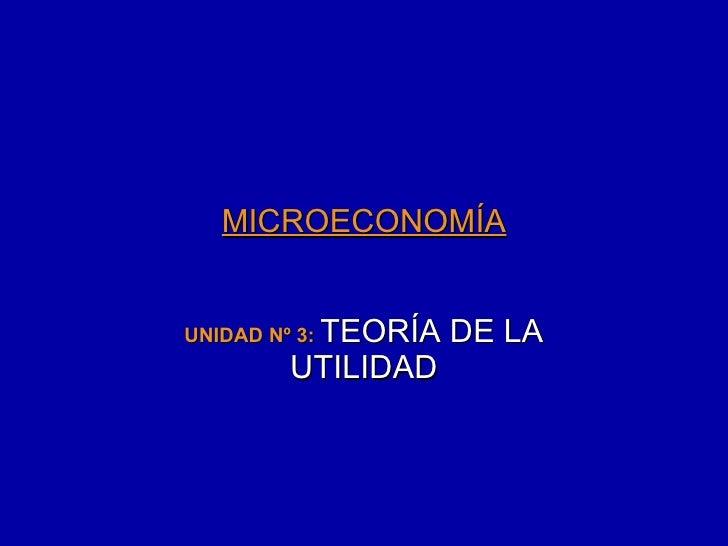 MICROECONOMÍA UNIDAD Nº 3:  TEORÍA DE LA UTILIDAD