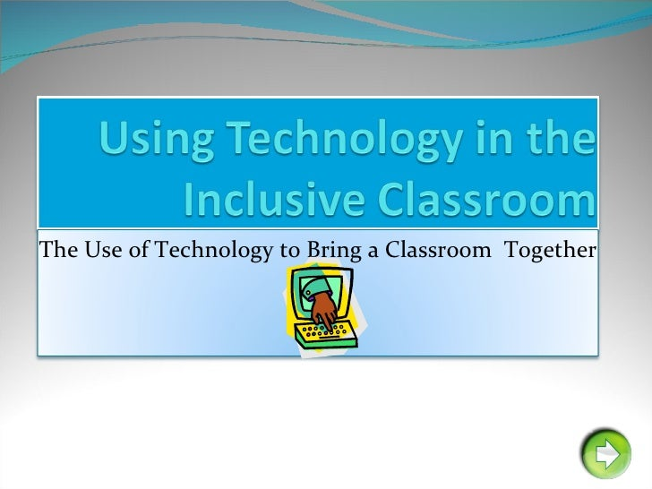 The Use of Technology to Bring a Classroom  Together