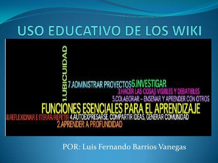 USO EDUCATIVO DE LOS WIKI<br />POR: Luís Fernando Barrios Vanegas<br />