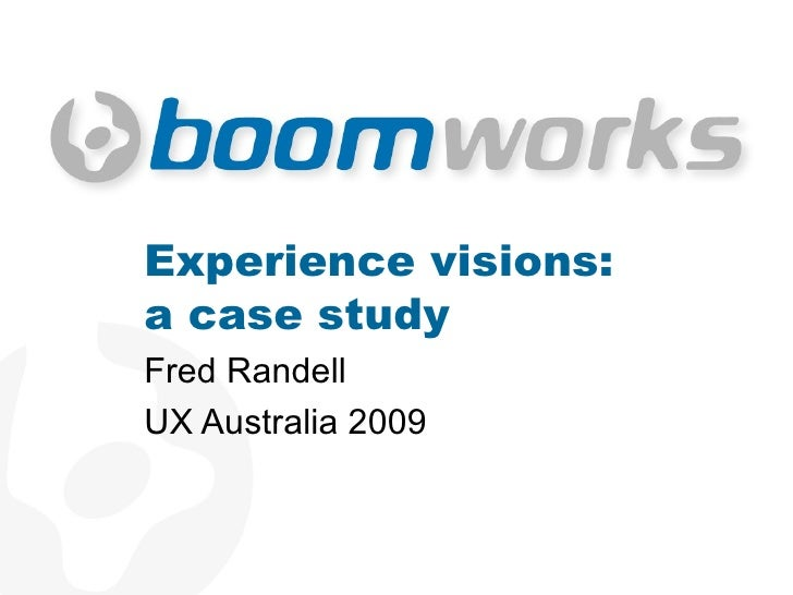 Experience visions: a case study Fred Randell UX Australia 2009