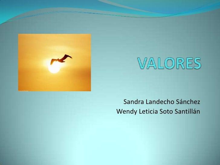 VALORES<br />Sandra LandechoSánchez<br />Wendy Leticia Soto Santillán<br />