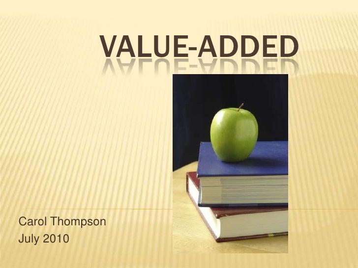 Value-Added<br />Carol Thompson<br />July 2010<br />