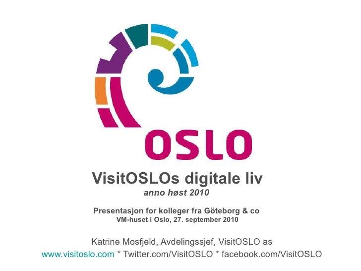 VisitOSLOs digitale liv anno høst 2010  Presentasjon for kolleger fra Göteborg & co   VM-huset i Oslo, 27. september 2010 ...